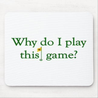 Why Do I Play This Game (Golf) Mouse Pad