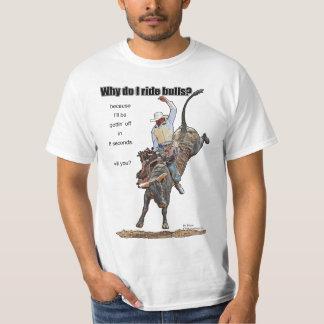 Why Do I Ride Bulls? T-Shirt