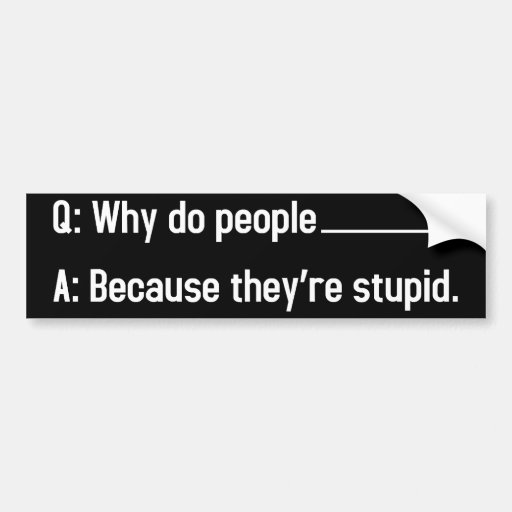 Why do people blank? car bumper sticker