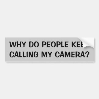 Why Do People Keep Calling My Camera Bumper Sticker