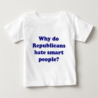 Why Do Republicans Hate Smart People? Baby T-Shirt