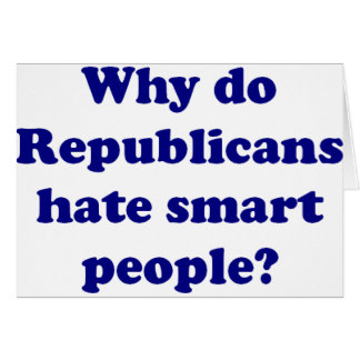 Why Do Republicans Hate Smart People? Card