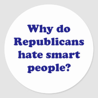 Why Do Republicans Hate Smart People? Classic Round Sticker