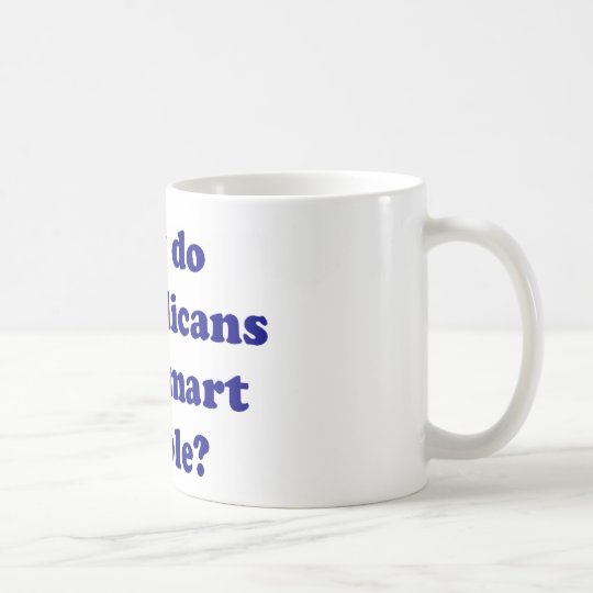 Why Do Republicans Hate Smart People? Coffee Mug