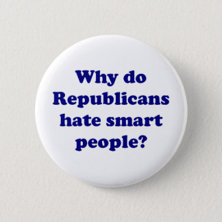 Why Do Republicans Hate Smart People? Pinback Button