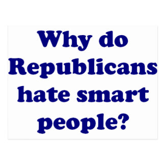 Why Do Republicans Hate Smart People? Postcard