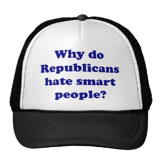 Why Do Republicans Hate Smart People? Trucker Hat
