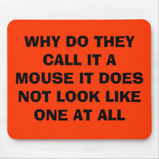 WHY DO THEY CALL IT A MOUSE IT DOES NOT LOOK LI... MOUSE PAD