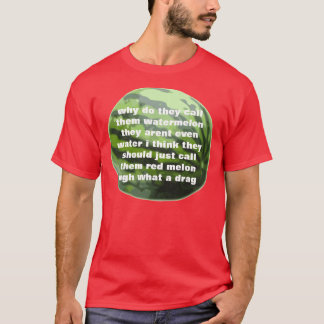 why do they call them watermelon they arent even w T-Shirt