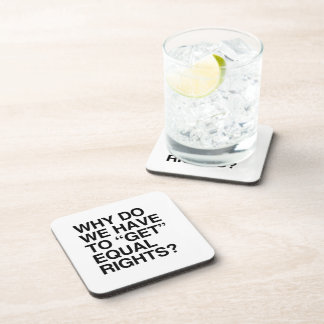 WHY DO WE HAVE TO GET EQUAL RIGHTS? BEVERAGE COASTER