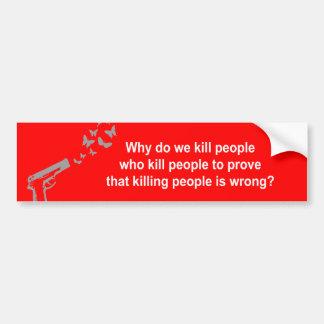 Why do we kill people who kill people to prove kil car bumper sticker