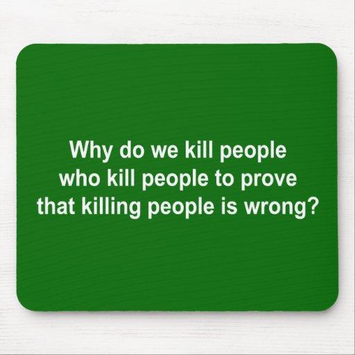 Why do we kill people who kill people to prove kil mousepad
