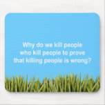 Why do we kill people who kill people to prove kil mouse pad