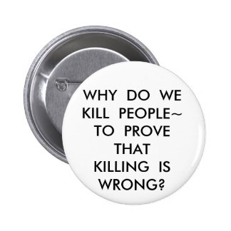 WHY  DO  WEKILL  PEOPLE~TO  PROVE  THATKILLING ... PINBACK BUTTON