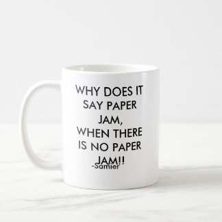 WHY DOES IT SAY PAPER JAM,WHEN THERE IS NO PAPE... CLASSIC WHITE COFFEE MUG