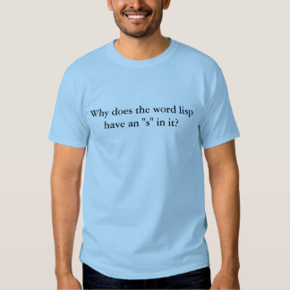"""Why does the word lisp have an """"s"""" in it? T-Shirt"""