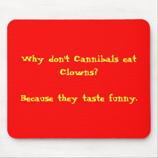 Why Don't Cannibals Eat Clowns Mouse Pad