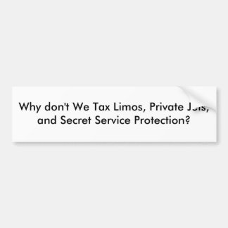 Why don't We Tax Limos, Private Jets, and Secre... Car Bumper Sticker
