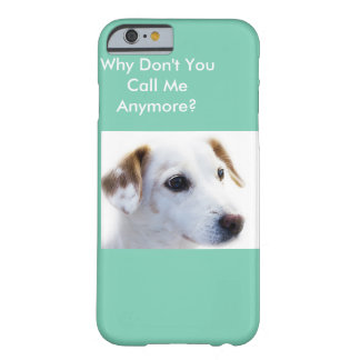 Why Don't You Call Me Anymore? Barely There iPhone 6 Case