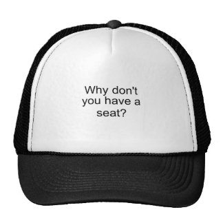 Why don't you have a seat? trucker hat