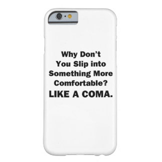 Why Don't You Slip inot Something More Comfortable Barely There iPhone 6 Case