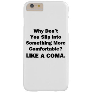 Why Don't You Slip inot Something More Comfortable Barely There iPhone 6 Plus Case