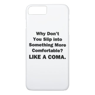 Why Don't You Slip inot Something More Comfortable iPhone 7 Plus Case