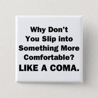 Why Don't You Slip inot Something More Comfortable Pinback Button