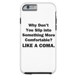 Why Don't You Slip inot Something More Comfortable Tough iPhone 6 Case