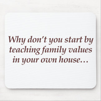 Why don't you teach family values in your own home mouse pad