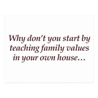 Why don't you teach family values in your own home postcard