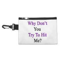 Why Don't You Try To Hit Me Accessory Bag