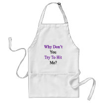 Why Don't You Try To Hit Me Adult Apron