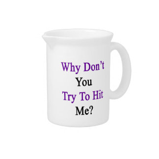 Why Don't You Try To Hit Me Drink Pitcher