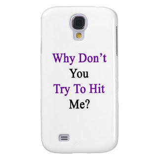 Why Don't You Try To Hit Me Galaxy S4 Cover