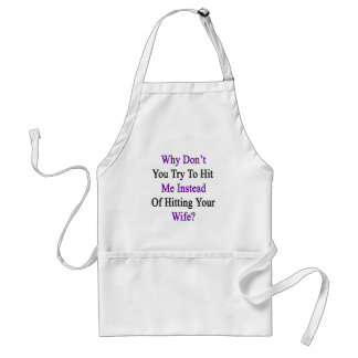 Why Don't You Try To Hit Me Instead Of Hitting You Adult Apron