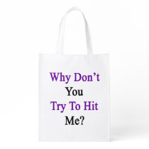Why Don't You Try To Hit Me Reusable Grocery Bag