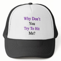 Why Don't You Try To Hit Me Trucker Hat
