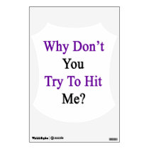 Why Don't You Try To Hit Me Wall Decal