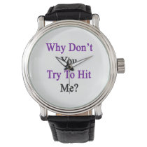 Why Don't You Try To Hit Me Wrist Watch