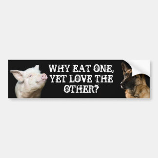 Why eat one, yet love the other? car bumper sticker