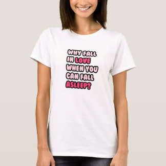 Why fall in love when you can fall asleep? T-Shirt
