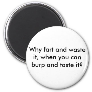 Why fart and waste it, when you can burp and ta... 2 inch round magnet