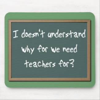 Why For Need Teachers Funny Mousepad Humor