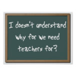 Why For Need Teachers Funny Print Poster Humor