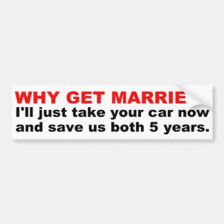 Why get married car bumper sticker