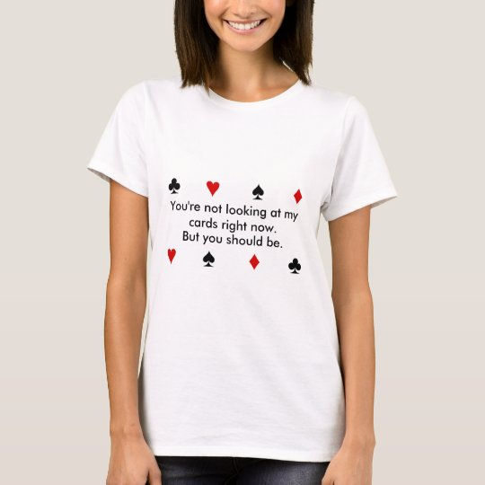 Why girls are better at Poker T-Shirt