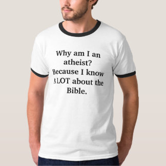 Why I am an atheist t-shirt. T-Shirt