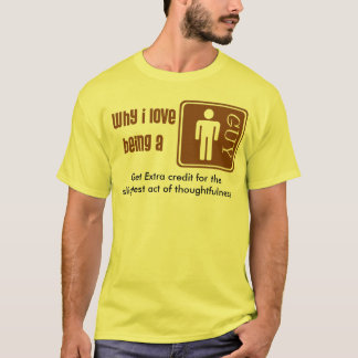 Why I love being a GUY? T-Shirt