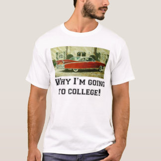 Why I'm going to college! T-Shirt